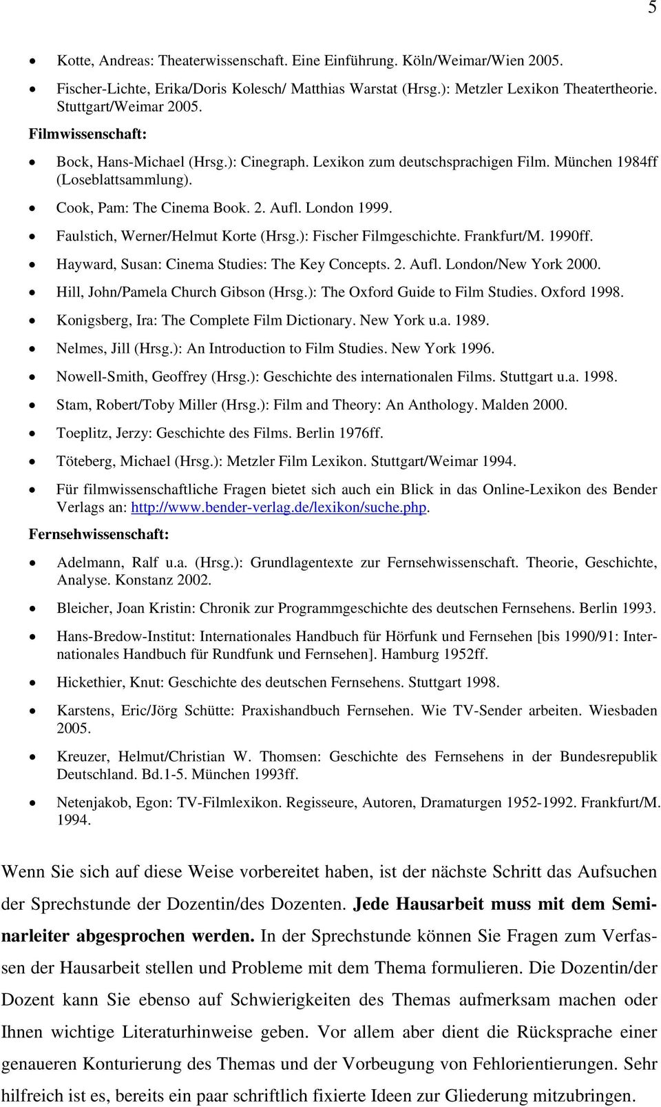 Faulstich, Werner/Helmut Korte (Hrsg.): Fischer Filmgeschichte. Frankfurt/M. 1990ff. Hayward, Susan: Cinema Studies: The Key Concepts. 2. Aufl. London/New York 2000.