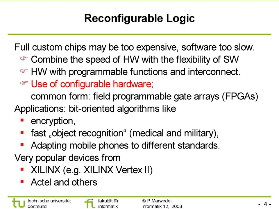 Use of configurable hardware; common form: field programmable gate arrays (FPGAs) Applications: bit-oriented algorithms