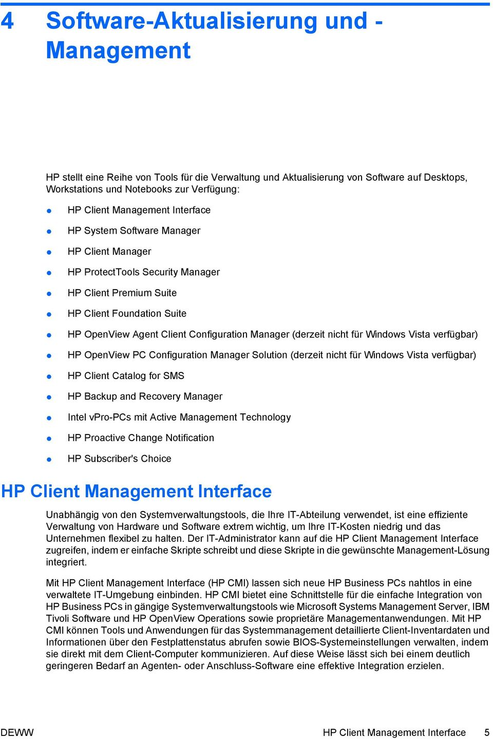 (derzeit nicht für Windows Vista verfügbar) HP OpenView PC Configuration Manager Solution (derzeit nicht für Windows Vista verfügbar) HP Client Catalog for SMS HP Backup and Recovery Manager Intel