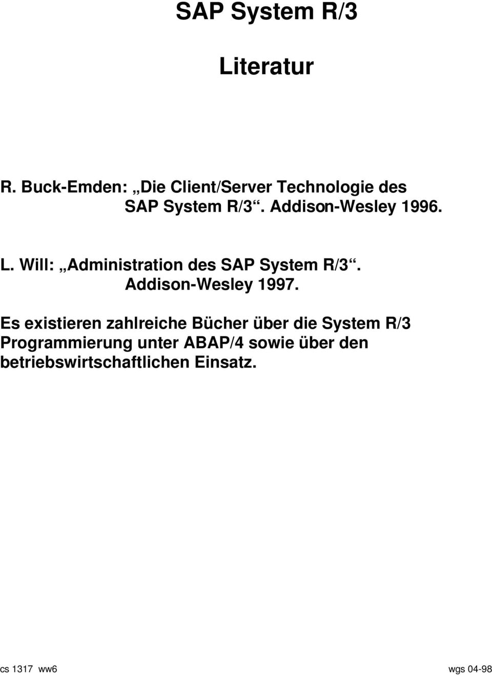 L. Will: Administration des SAP System R/3. Addison-Wesley 1997.