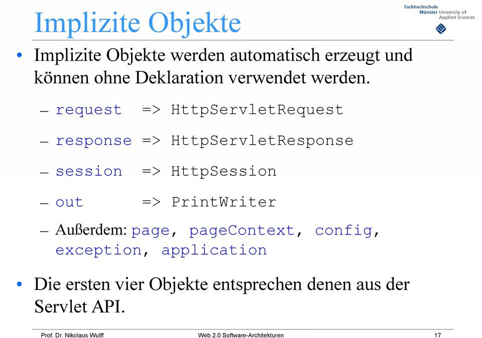 request => HttpServletRequest response => HttpServletResponse session => HttpSession out =>