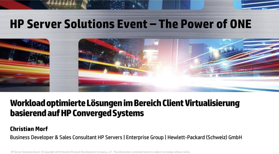 Consultant HP Servers Enterprise Group Hewlett-Packard (Schweiz) GmbH HP Server Solutions Event