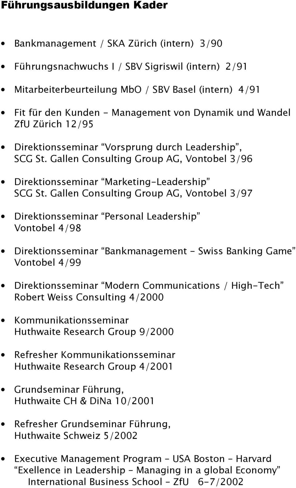 Gallen Consulting Group AG, Vontobel 3/97 Direktionsseminar Personal Leadership Vontobel 4/98 Direktionsseminar Bankmanagement - Swiss Banking Game Vontobel 4/99 Direktionsseminar Modern