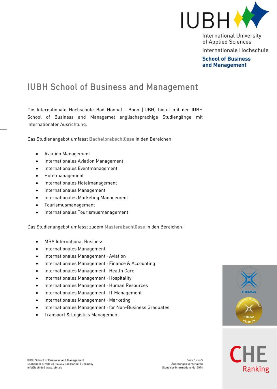 Das Studienangebot umfasst Bachelorabschlüsse in den Bereichen: Aviation Management Internationales Aviation Management Internationales Eventmanagement Hotelmanagement Internationales Hotelmanagement