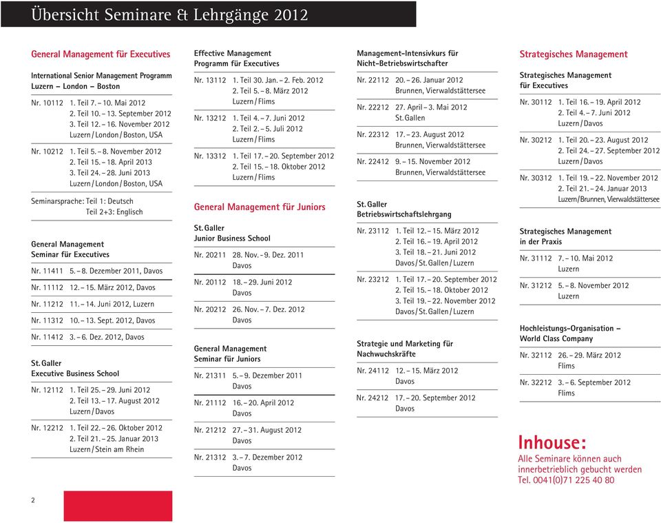 Juni 2013 / London / Seminarsprache: Teil 1: Deutsch Teil 2+3: Englisch Effective Management Programm für Executives Nr. 13112 1. Teil 30. Jan. 2. Feb. 2012 2. Teil 5. 8. März 2012 / Nr. 13212 1.
