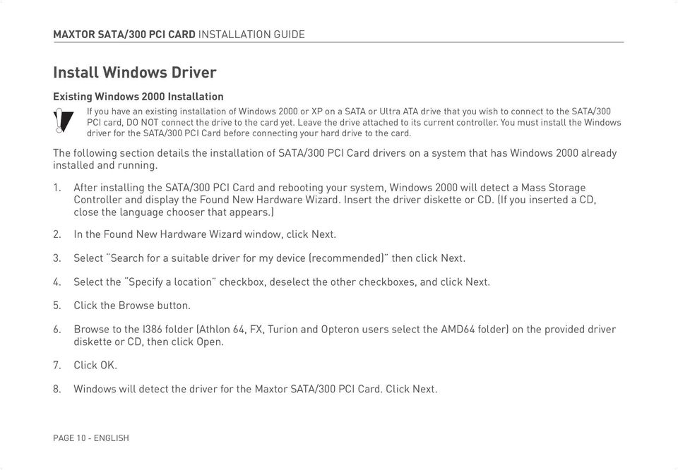 You must install the Windows driver for the SATA/300 PCI Card before connecting your hard drive to the card.