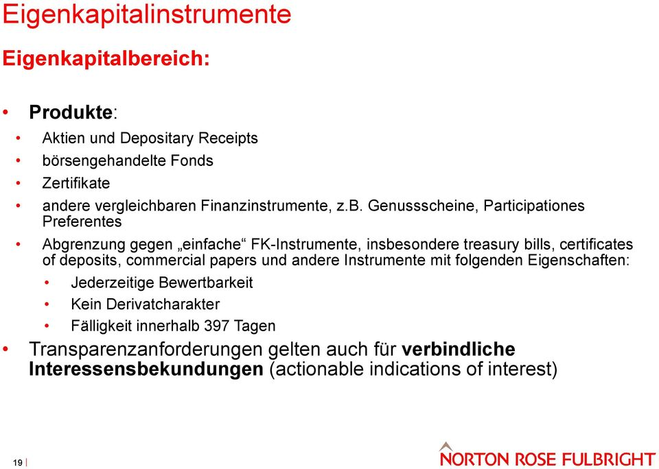 Genussscheine, Participationes Preferentes Abgrenzung gegen einfache FK-Instrumente, insbesondere treasury bills, certificates of deposits,