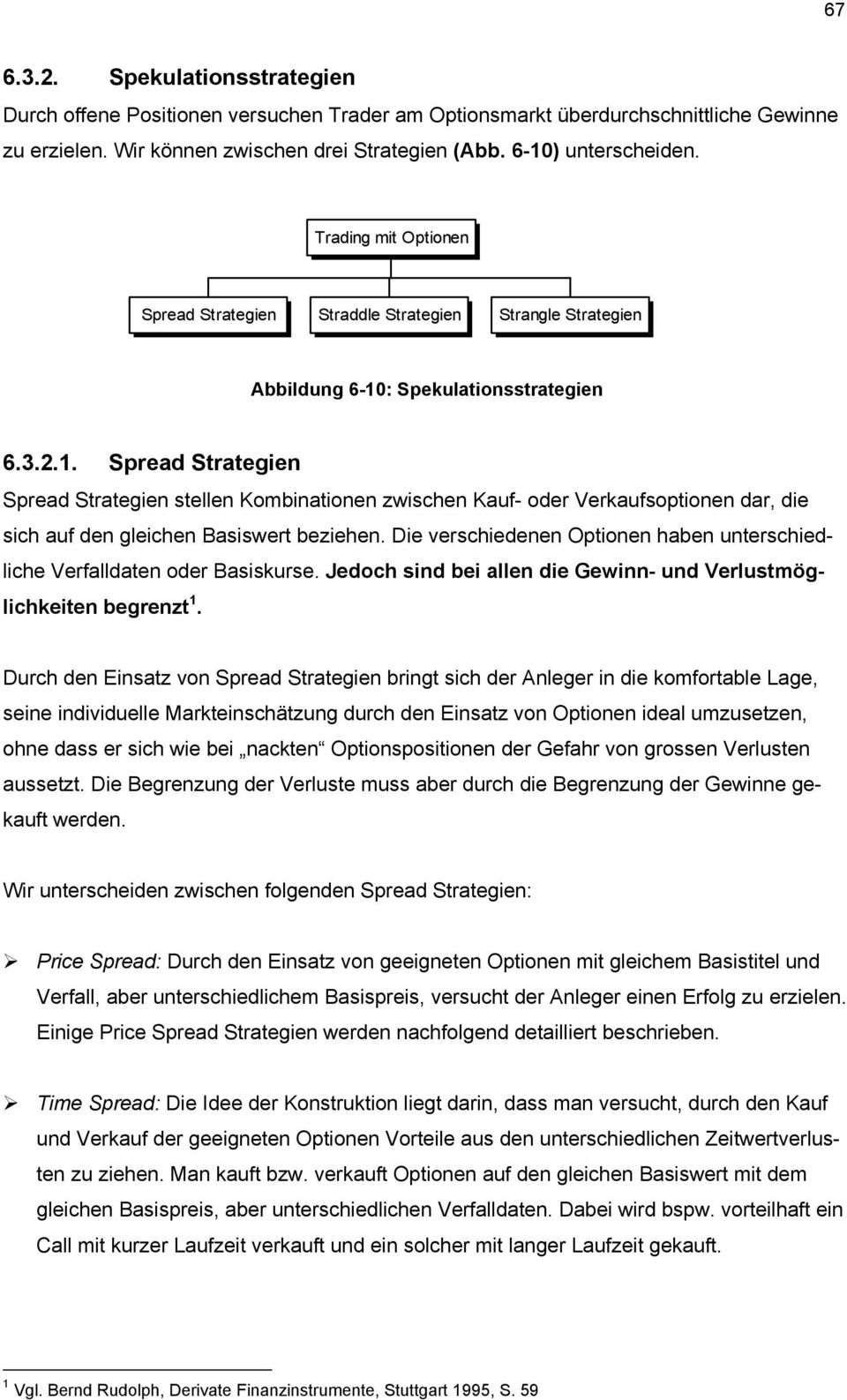 : Spekulationsstrategien 6.3.2.1. Spread Strategien Spread Strategien stellen Kombinationen zwischen Kauf oder Verkaufsoptionen dar, die sich auf den gleichen Basiswert beziehen.