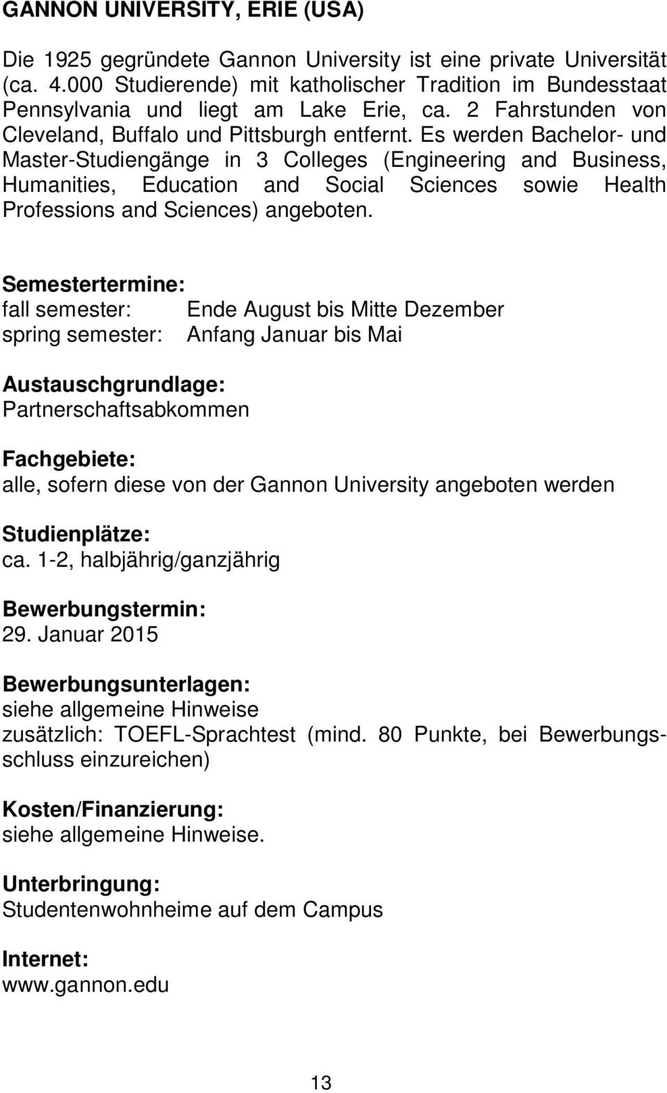 Es werden Bachelor- und Master-Studiengänge in 3 Colleges (Engineering and Business, Humanities, Education and Social Sciences sowie Health Professions and Sciences) angeboten.