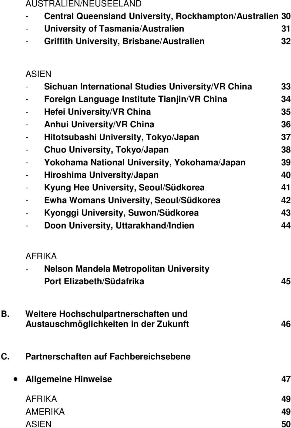 University, Tokyo/Japan 38 - Yokohama National University, Yokohama/Japan 39 - Hiroshima University/Japan 40 - Kyung Hee University, Seoul/Südkorea 41 - Ewha Womans University, Seoul/Südkorea 42 -