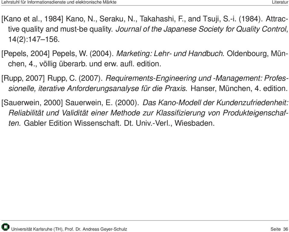 edition. [Rupp, 2007] Rupp, C. (2007). Requirements-Engineering und -Management: Professionelle, iterative Anforderungsanalyse für die Praxis. Hanser, München, 4. edition.