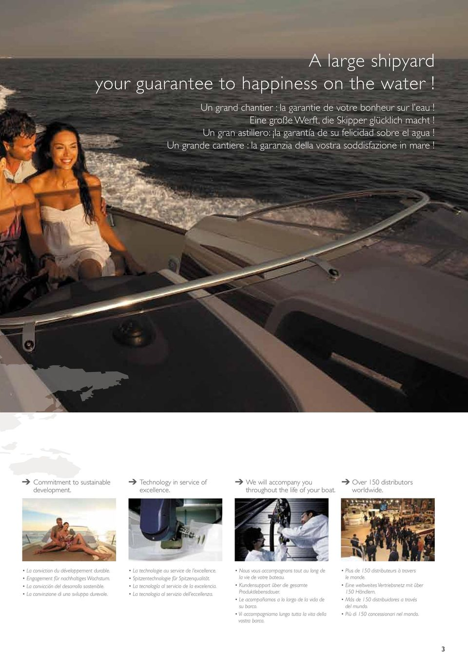 Technology in service of excellence. We will accompany you throughout the life of your boat. Over 150 distributors worldwide. La conviction du développement durable.