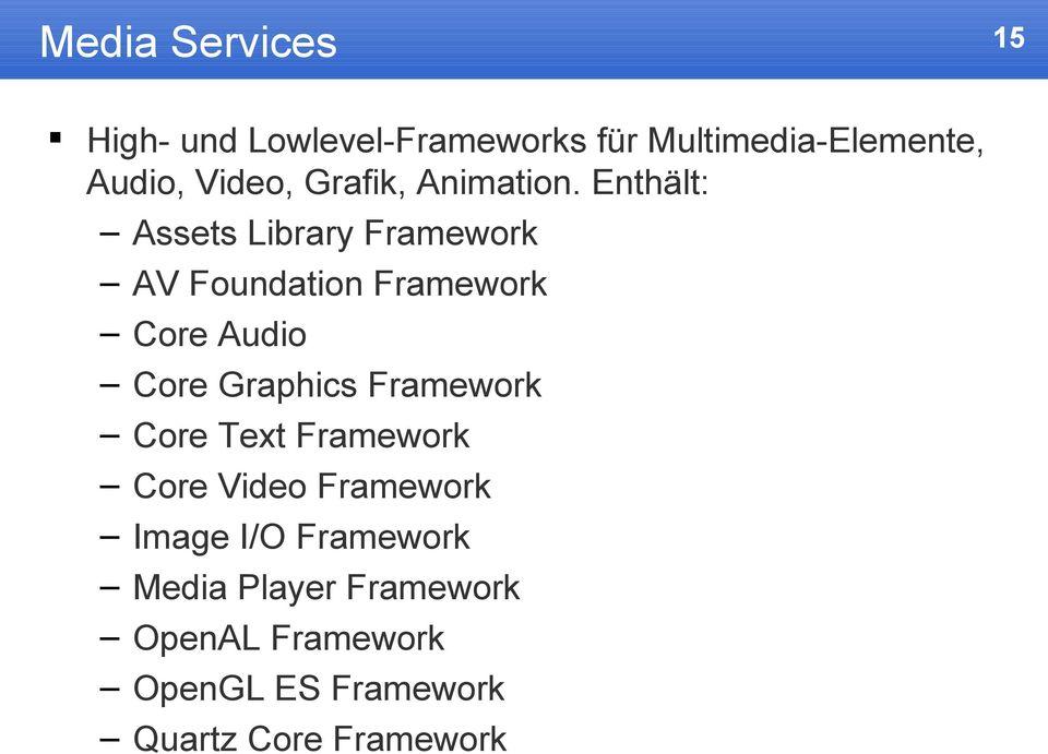 Enthält: Assets Library Framework AV Foundation Framework Core Audio Core Graphics