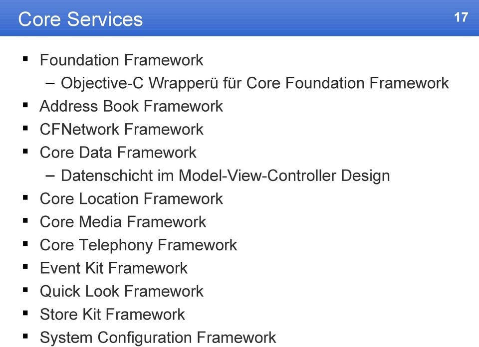 Model-View-Controller Design Core Location Framework Core Media Framework Core Telephony