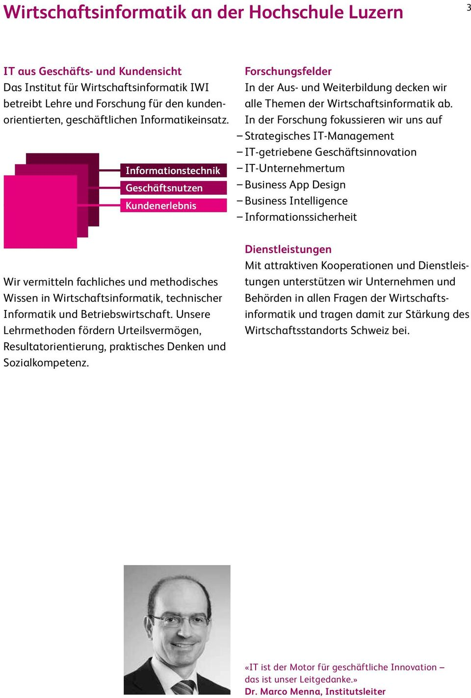 In der Forschung fokussieren wir uns auf Strategisches IT-Management IT-getriebene Geschäftsinnovation IT-Unternehmertum Business App Design Business Intelligence Informationssicherheit Wir
