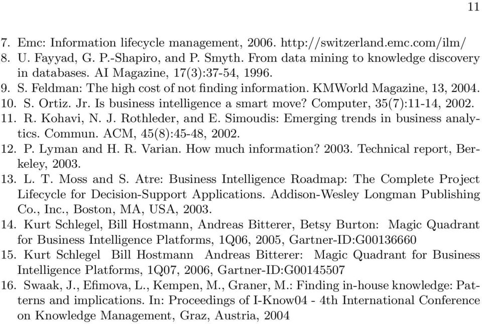 Computer, 35(7):11-14, 2002. 11. R. Kohavi, N. J. Rothleder, and E. Simoudis: Emerging trends in business analytics. Commun. ACM, 45(8):45-48, 2002. 12. P. Lyman and H. R. Varian.