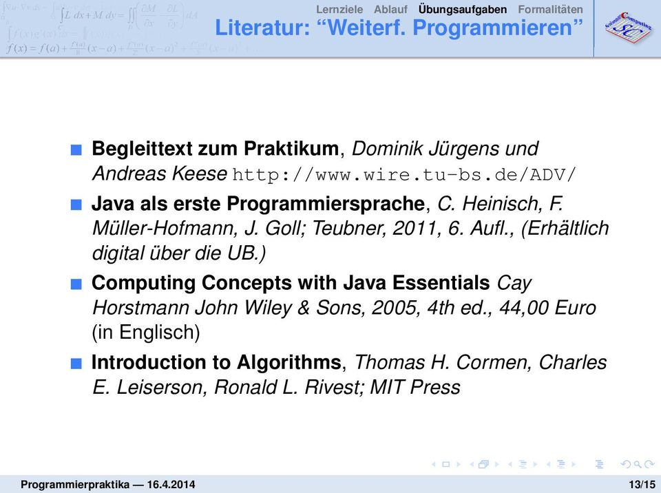 , (Erhältlich digital über die UB.) Computing Concepts with Java Essentials Cay Horstmann John Wiley & Sons, 2005, 4th ed.