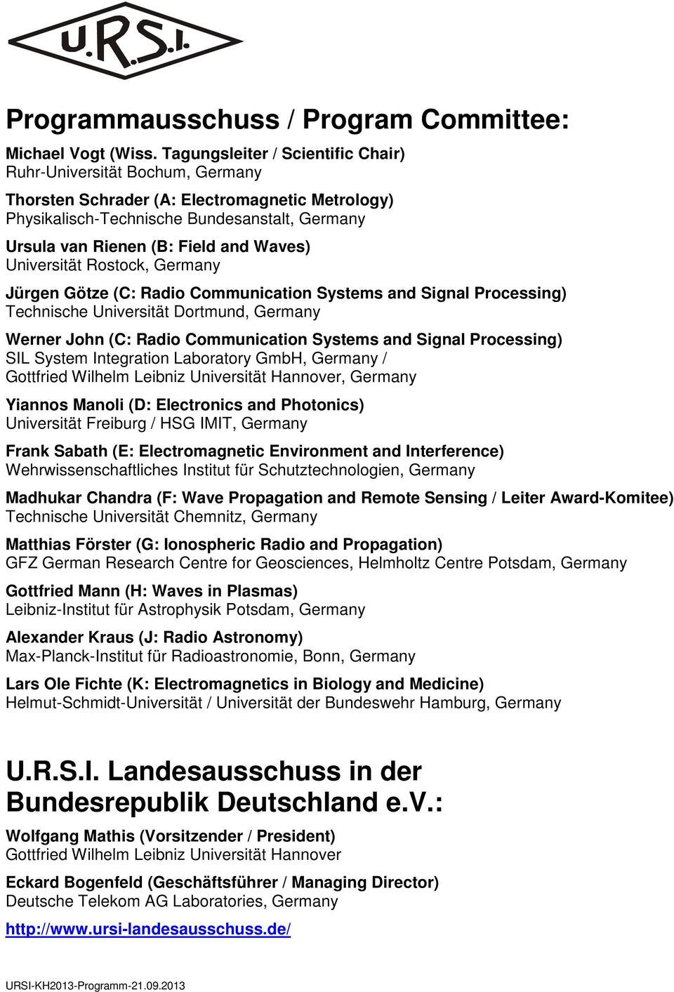 Waves) Universität Rostock, Germany Jürgen Götze (C: Radio Communication Systems and Signal Processing) Technische Universität Dortmund, Germany Werner John (C: Radio Communication Systems and Signal