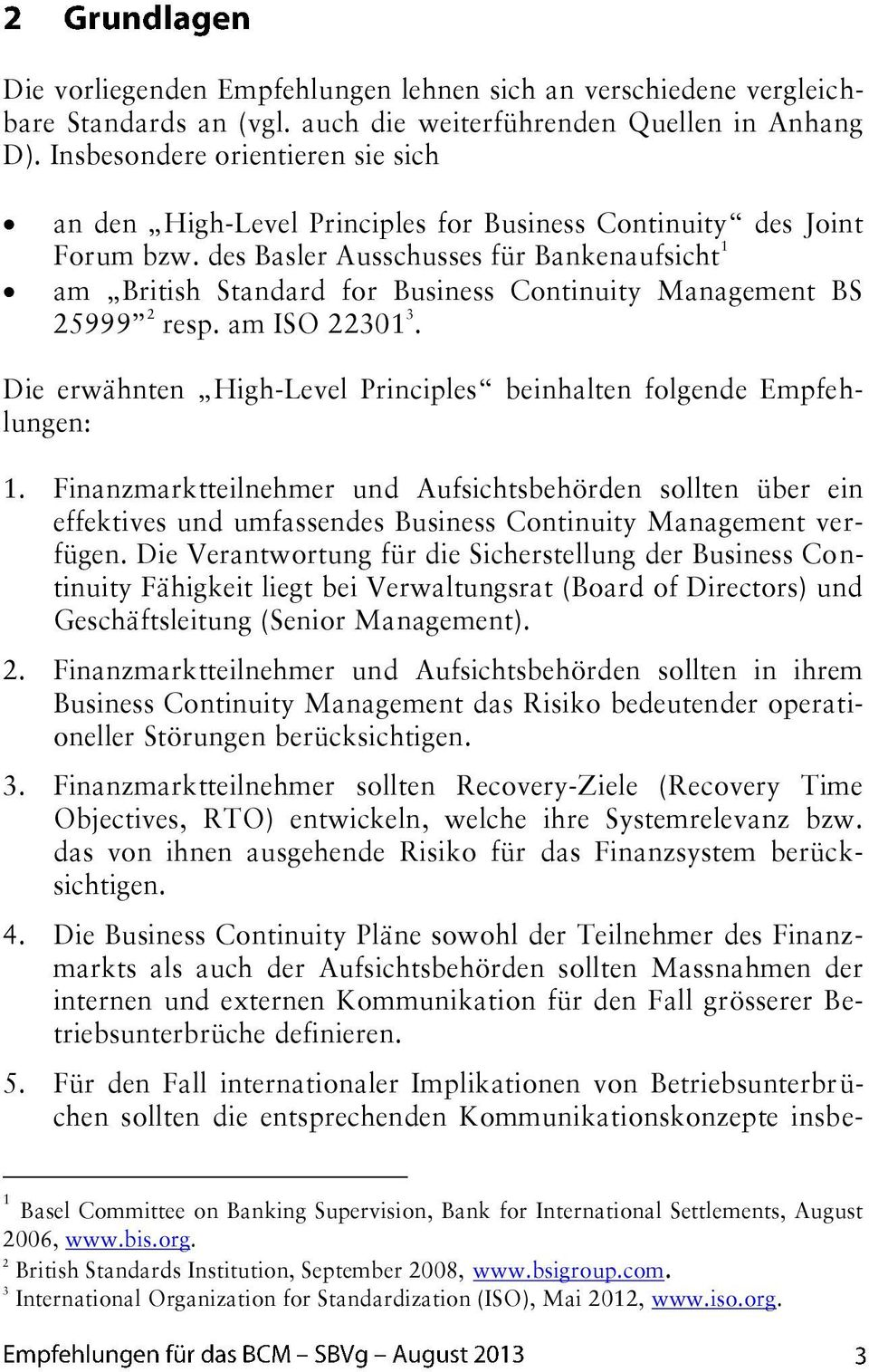 des Basler Ausschusses für Bankenaufsicht 1 am British Standard for Business Continuity Management BS 25999 2 resp. am ISO 22301 3.