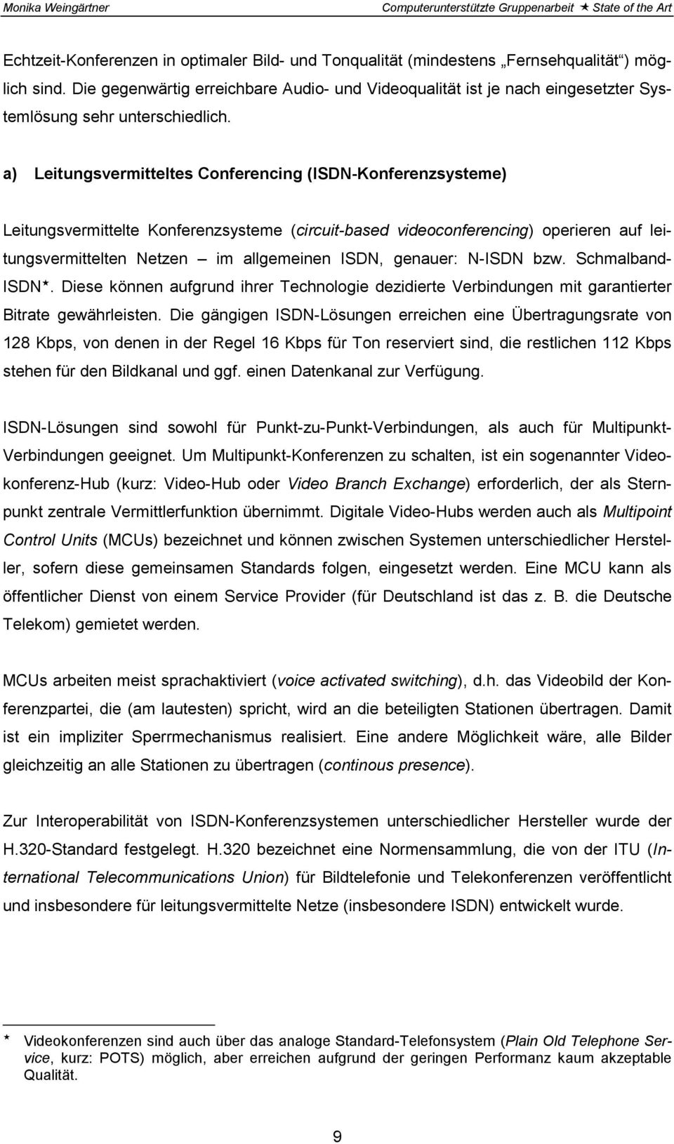 a) Leitungsvermitteltes Conferencing (ISDN-Konferenzsysteme) Leitungsvermittelte Konferenzsysteme (circuit-based videoconferencing) operieren auf leitungsvermittelten Netzen im allgemeinen ISDN,