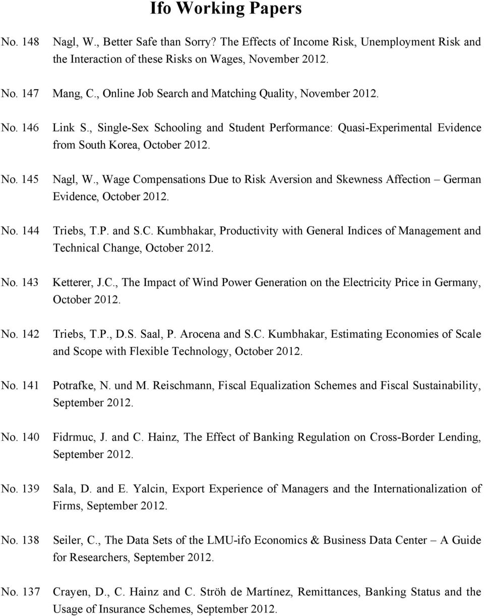 143 No. 142 No. 141 No. 140 Nagl, W., Wage Compensations Due to Risk Aversion and Skewness Affection German Evidence, October 2012. Triebs, T.P. and S.C. Kumbhakar, Productivity with General Indices of Management and Technical Change, October 2012.