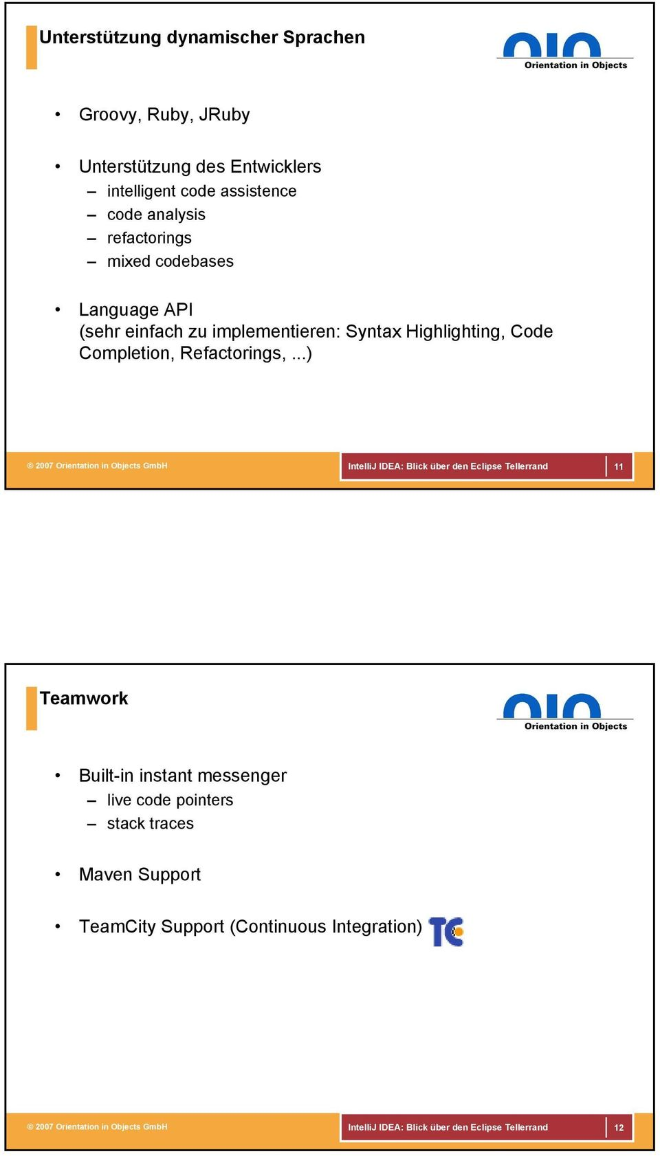 ..) 2007 Orientation in Objects GmbH IntelliJ IDEA: Blick über den Eclipse Tellerrand 11 Teamwork Built-in instant messenger live code
