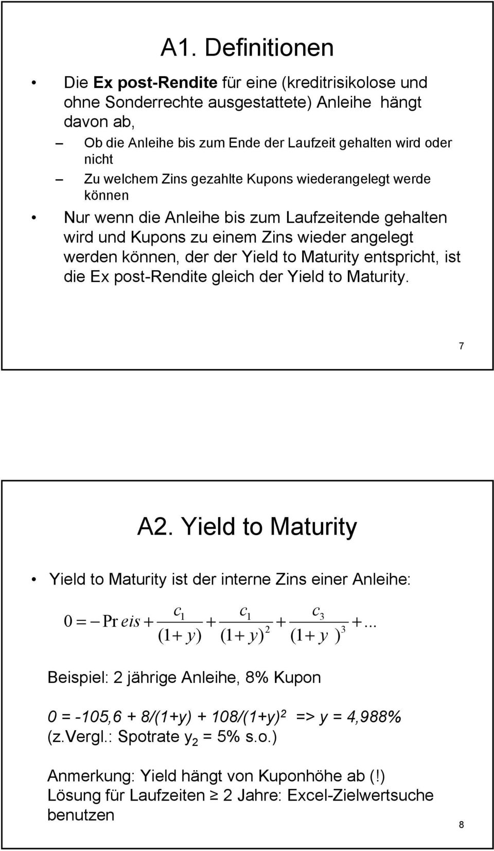 die Ex post-redite gleich der Yield to Maturity. 7 A.