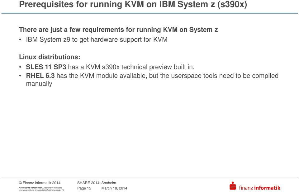 distributions: SLES 11 SP3 has a KVM s390x technical preview built in. RHEL 6.