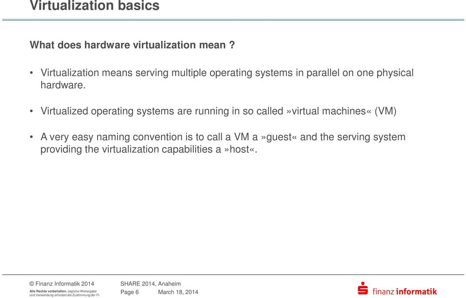 Virtualized operating systems are running in so called»virtual machines«(vm) A very easy naming