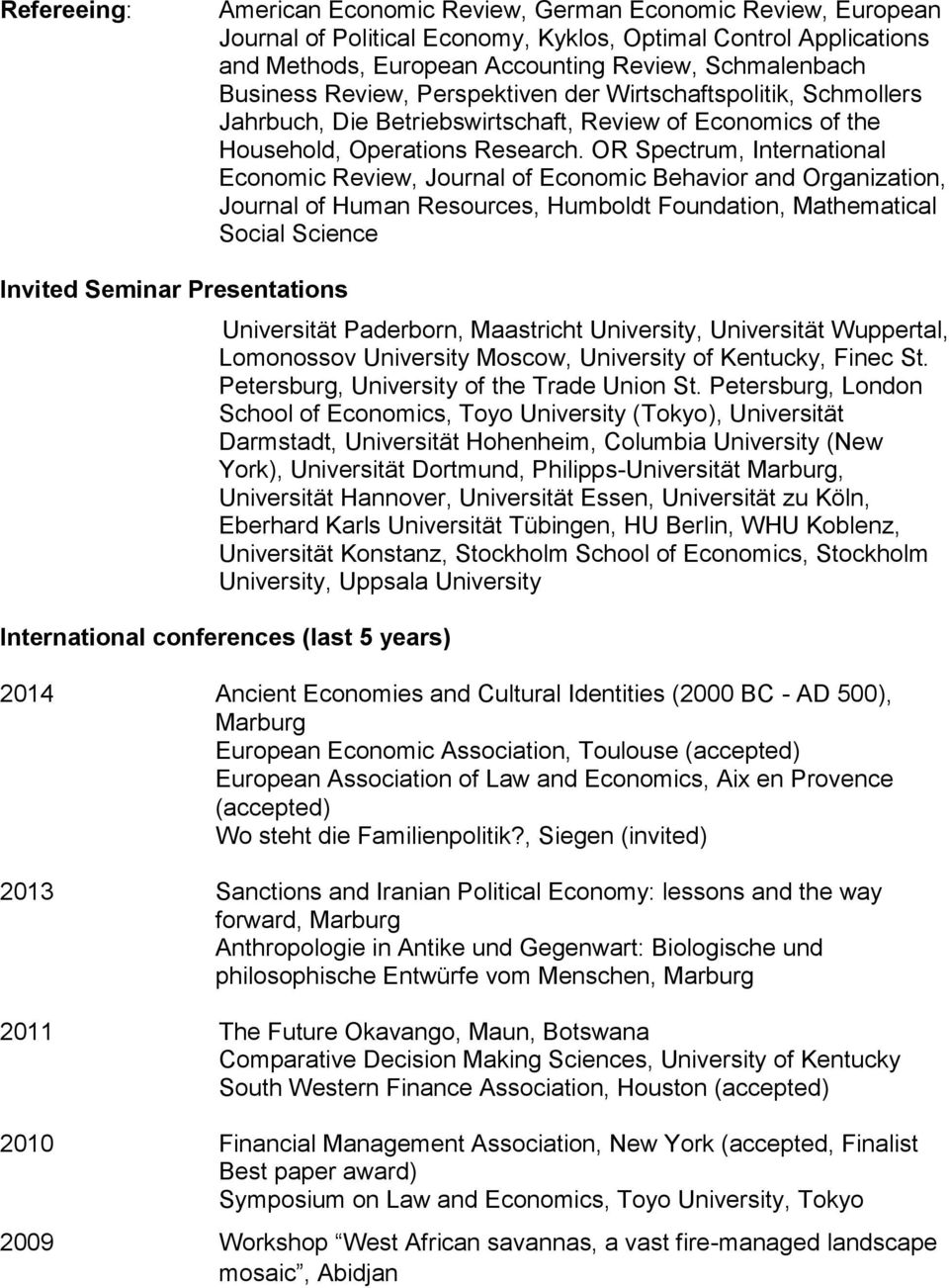 OR Spectrum, International Economic Review, Journal of Economic Behavior and Organization, Journal of Human Resources, Humboldt Foundation, Mathematical Social Science Invited Seminar Presentations