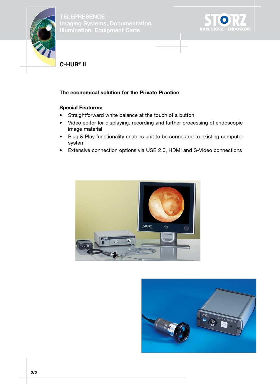 displaying, recording and further processing of endoscopic image material Plug & Play functionality enables unit