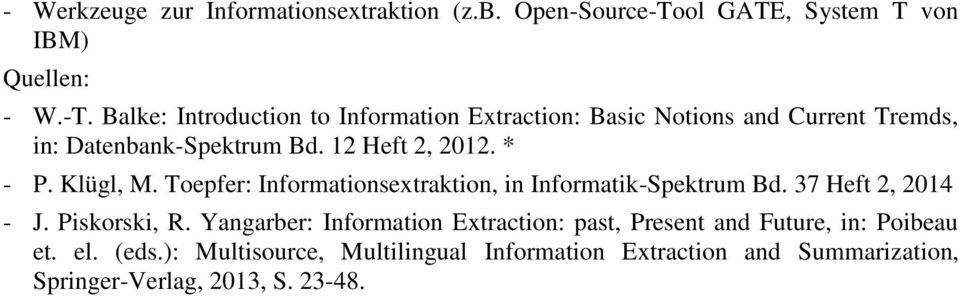 Balke: Introduction to Information Extraction: Basic Notions and Current Tremds, in: Datenbank-Spektrum Bd. 12 Heft 2, 2012.