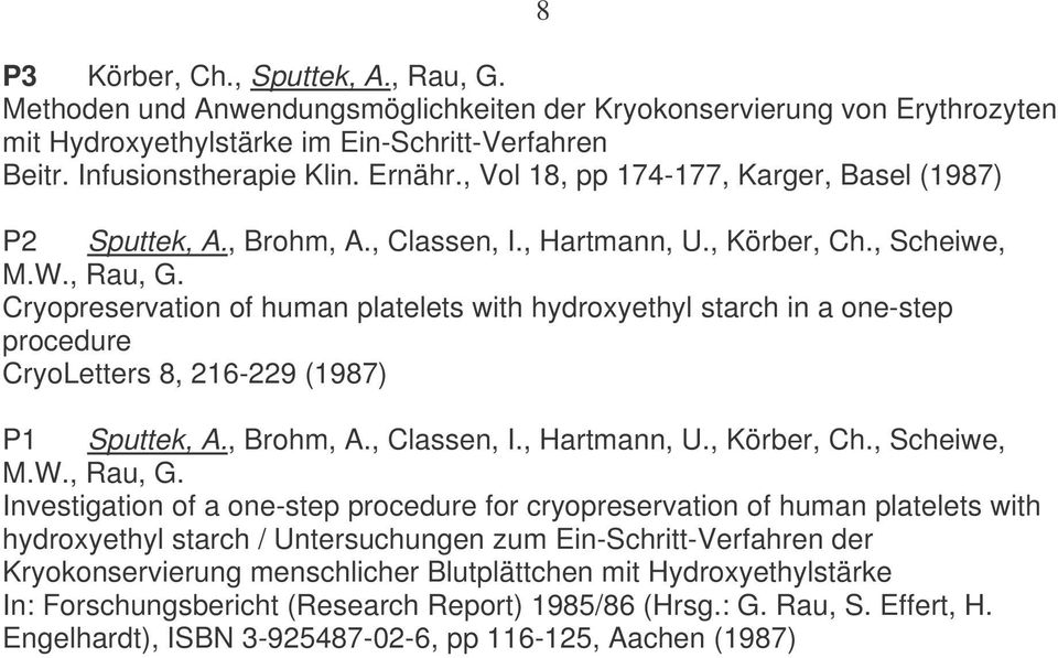 Cryopreservation of human platelets with hydroxyethyl starch in a one-step procedure CryoLetters 8, 216-229 (1987) P1 Sputtek, A., Brohm, A., Classen, I., Hartmann, U., Körber, Ch., Scheiwe, M.W.