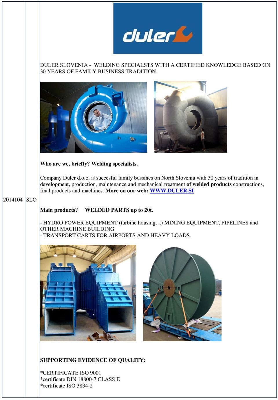 constructions, final products and machines. More on our web: WWW.DULER.SI Main products? WELDED PARTS up to 20t. - HYDRO POWER EQUIPMENT (turbine housing,.