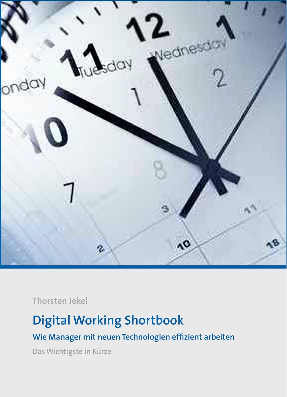 Das Wichtigste in Kürze Digital Working Shortbook Wie Manager