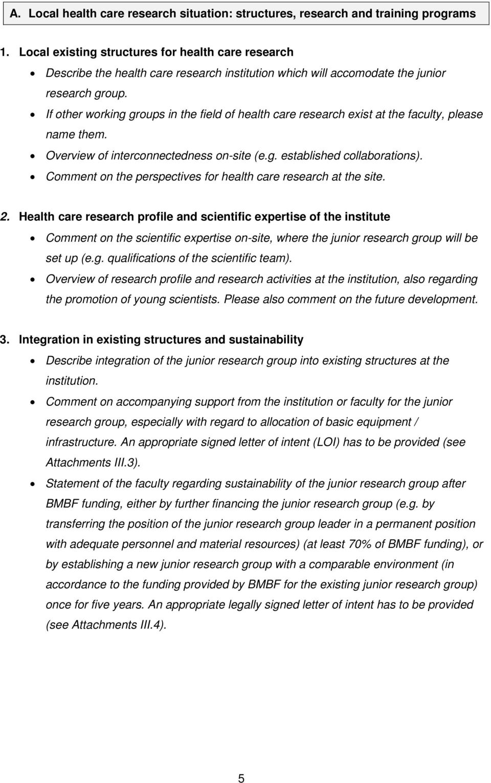 If other working groups in the field of health care research exist at the faculty, please name them. Overview of interconnectedness on-site (e.g. established collaborations).