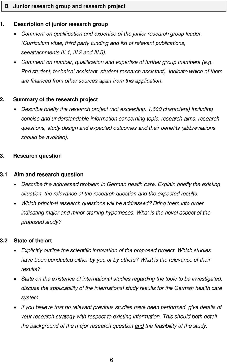 Indicate which of them are financed from other sources apart from this application. 2. Summary of the research project Describe briefly the research project (not exceeding. 1.