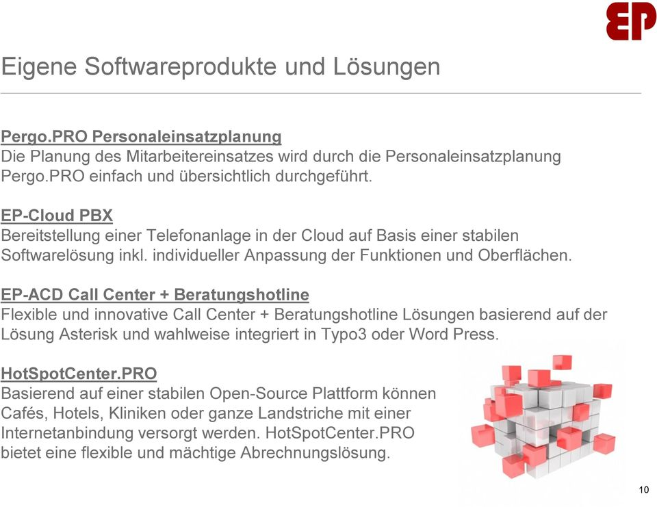 EP-ACD Call Center + Beratungshotline Flexible und innovative Call Center + Beratungshotline Lösungen basierend auf der Lösung Asterisk und wahlweise integriert in Typo3 oder Word Press.