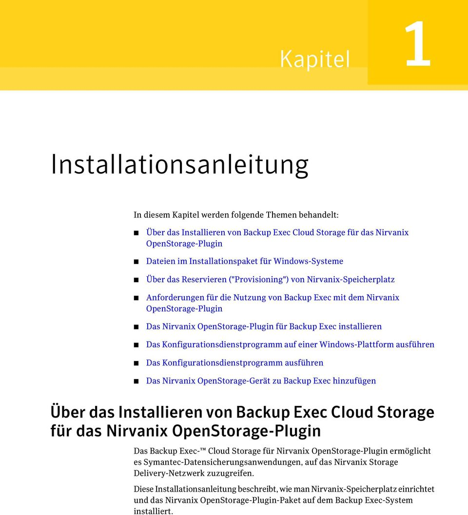OpenStorage-Plugin für Backup Exec installieren Das Konfigurationsdienstprogramm auf einer Windows-Plattform ausführen Das Konfigurationsdienstprogramm ausführen Das Nirvanix OpenStorage-Gerät zu