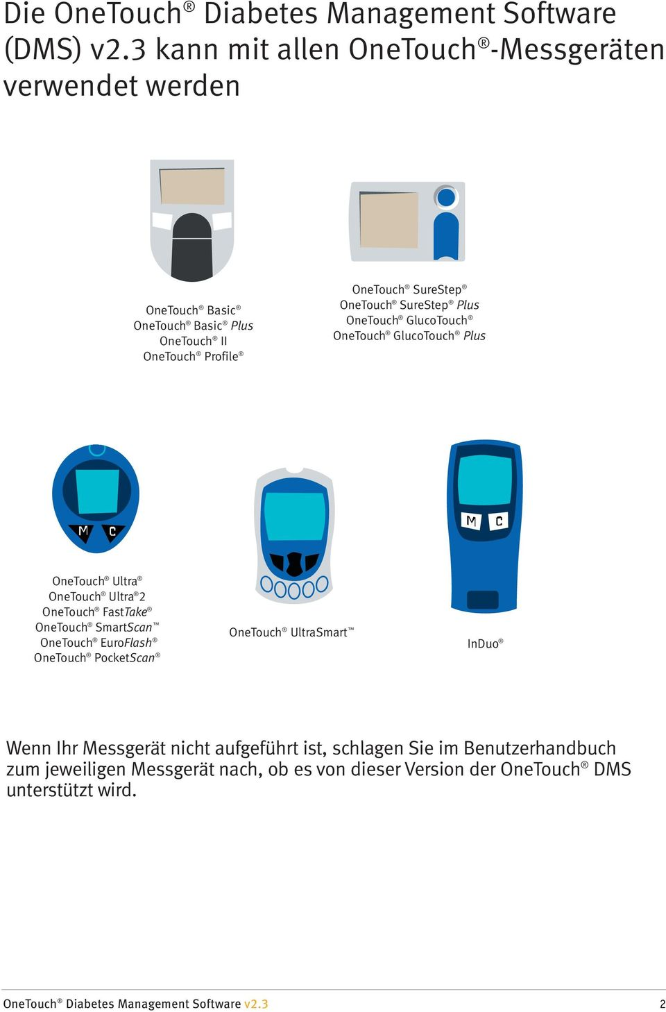 SureStep Plus OneTouch GlucoTouch OneTouch GlucoTouch Plus OneTouch Ultra OneTouch Ultra 2 OneTouch FastTake OneTouch SmartScan OneTouch UltraSmart