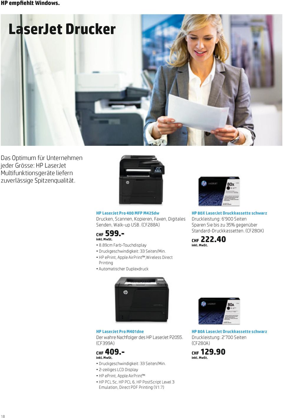 HP eprint, Apple AirPrint,Wireless Direct Printing Automatischer Duplexdruck HP LaserJet Pro M401dne Der wahre Nachfolger des HP LaserJet P2055. (CF399A) 409.- Druckgeschwindigkeit: 33 Seiten/Min.