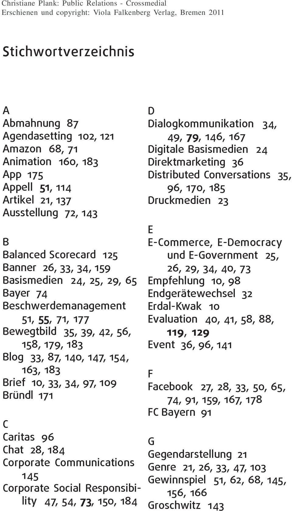 96 Chat 28, 184 Corporate Communications 145 Corporate Social Responsibility 47, 54, 73, 150, 184 D Dialogkommunikation 34, 49, 79, 146, 167 Digitale Basismedien 24 Direktmarketing 36 Distributed