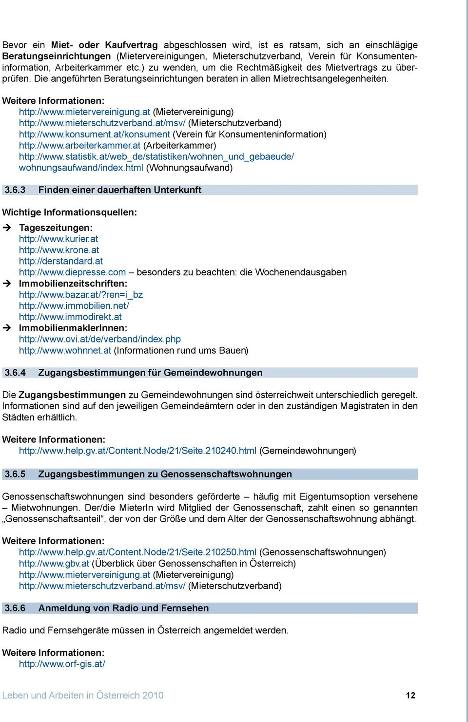 at (Mietervereinigung) http://www.mieterschutzverband.at/msv/ (Mieterschutzverband) http://www.konsument.at/konsument (Verein für Konsumenteninformation) http://www.arbeiterkammer.