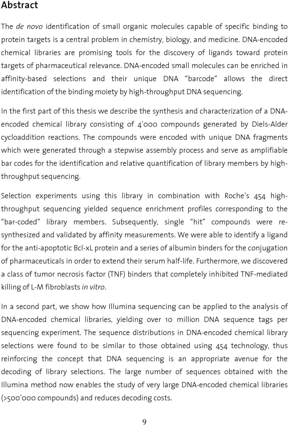DNA-encoded small molecules can be enriched in affinity-based selections and their unique DNA barcode allows the direct identification of the binding moiety by high-throughput DNA sequencing.