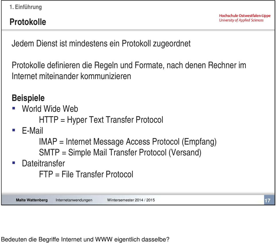 Internet Message Access Protocol (Empfang) SMTP = Simple Mail Transfer Protocol (Versand) Dateitransfer FTP = File Transfer