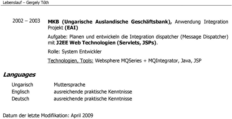 Rolle: System Entwickler Technologien, Tools: Websphere MQSeries + MQIntegrator, Java, JSP Languages Ungarisch