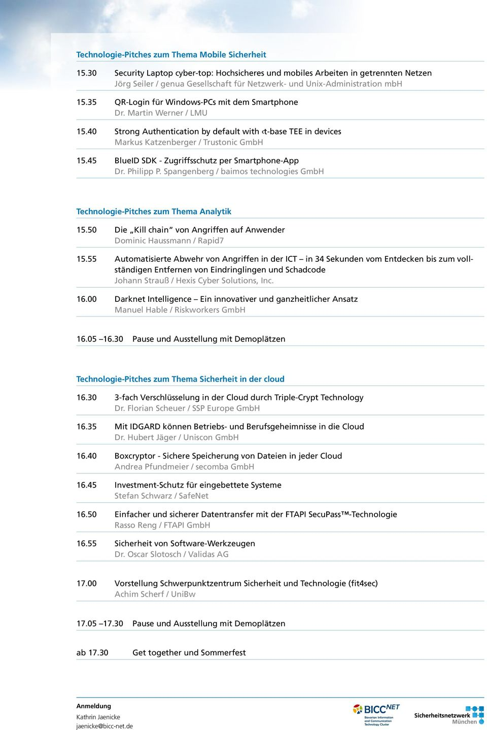 35 QR-Login für Windows-PCs mit dem Smartphone Dr. Martin Werner / LMU 15.40 Strong Authentication by default with t-base TEE in devices Markus Katzenberger / Trustonic GmbH 15.