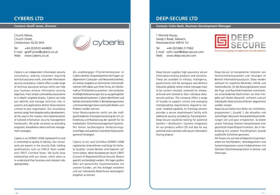 com Web: www.deep-secure.com Cyberis is an independent information security consultancy, seeking customers requiring technical assurance work, and wider information security consultancy.