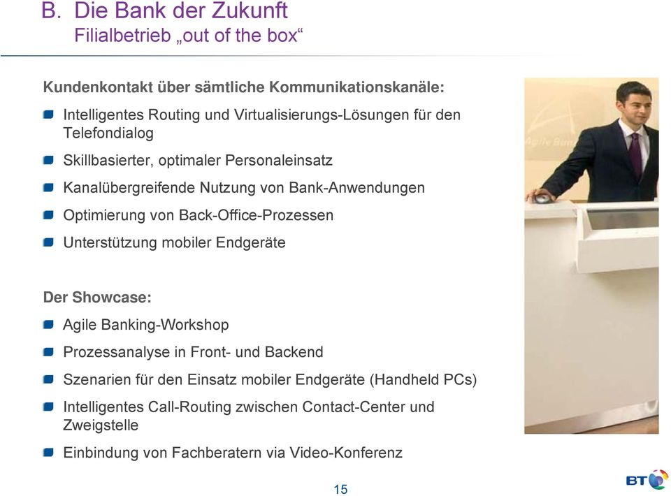 Optimierung von Back-Office-Prozessen Unterstützung mobiler Endgeräte Der Showcase: Agile Banking-Workshop Prozessanalyse in Front- und Backend