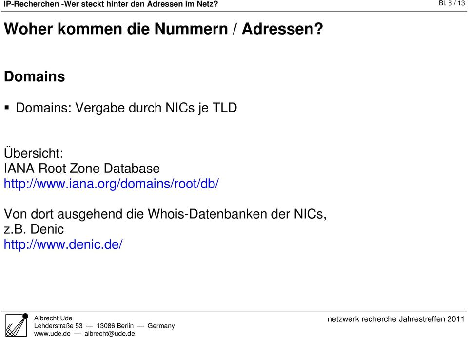 Domains Domains: Vergabe durch NICs je TLD Übersicht: IANA Root Zone